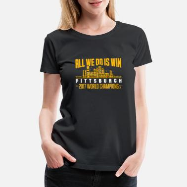 Nurse Ugly Christmas All We Do Is Win Pittsburgh Skyline 2017 Champion - Women's Premium T-Shirt
