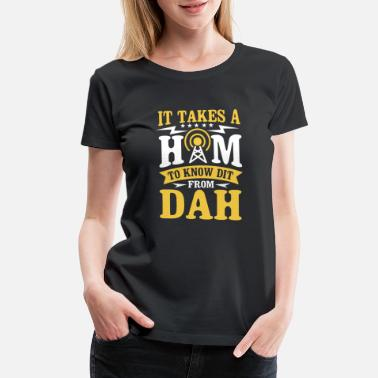 Amateur Radio It takes a Ham to know Dit from Dah frequency show - Women's Premium T-Shirt