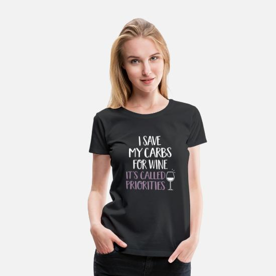 Wine T-Shirts - i save my carbs for wine it's called priorities - Women's Premium T-Shirt black