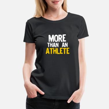Plain More Than An Athlete graphic for Sports Athletes - Women's Premium T-Shirt