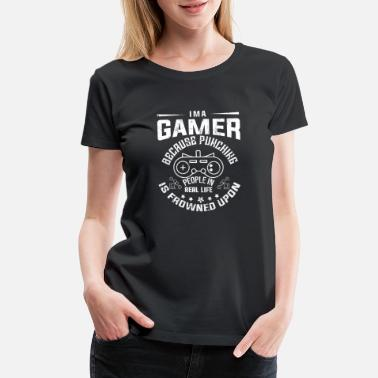 Disturbing I'M A GAMER BECAUSE PUNCHING PEOPLE IN REAL LIFE - Women's Premium T-Shirt