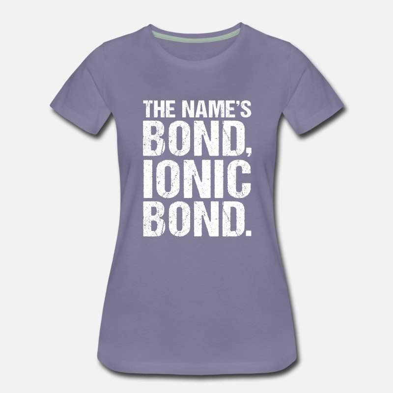 The Names Bond, Ionic Bond Funny Science Biology Women's Premium T-Shirt -  washed violet
