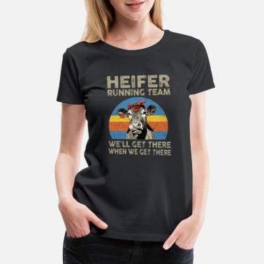 Cow Skull heigfer running team we will get there when we get - Women's Premium T-Shirt