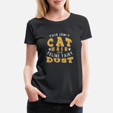 Aversion This isn't Cat Hair - it's feline Fairy Dust - Women's Premium T-Shirt