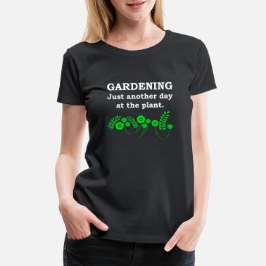 Sized Gardening Just Another Day at the Plant Joke Shirt - Women's Premium T-Shirt