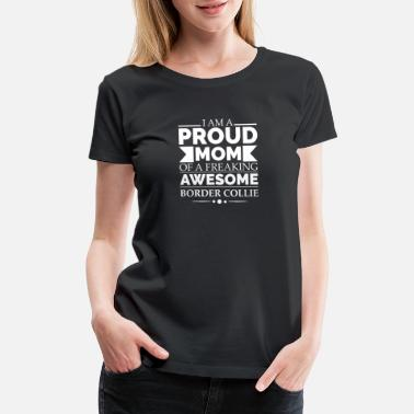 Border Collie Mom Proud mom border collie Dog Mom Owner Mother's Day - Women's Premium T-Shirt
