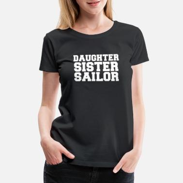 Sailors Daughter Daughter sister sailor Daughter mother Sailor - Women's Premium T-Shirt