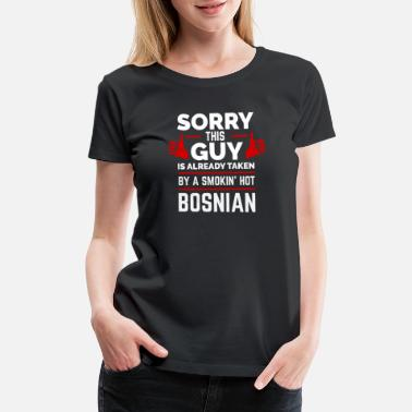 The Graduate Sorry Guy Already taken by hot Bosnian Bosnia - Women's Premium T-Shirt