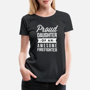 Proud Firefighter Proud daughter of an awesome Firefighter - Women's Premium T-Shirt