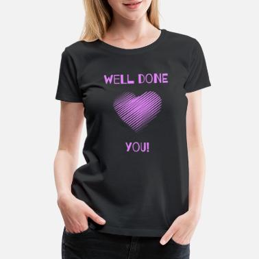 Winner Best Well Done You! - Unique Design - Women's Premium T-Shirt