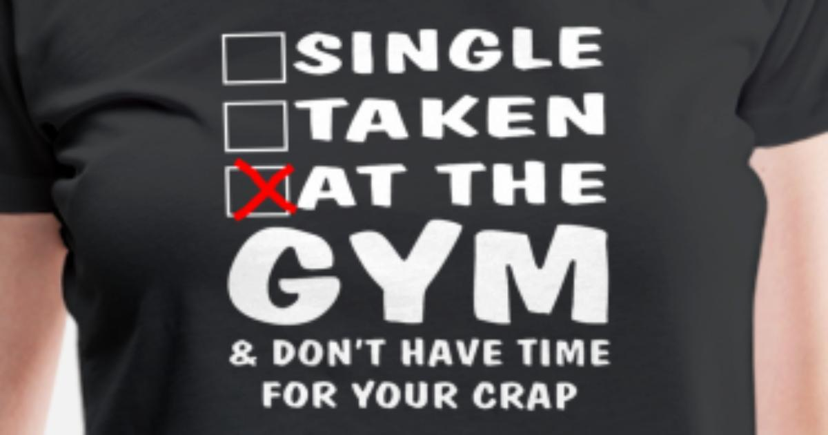 Single Taken At The Gym Dont Have Time For Your S**t Workout Mens T-shirt
