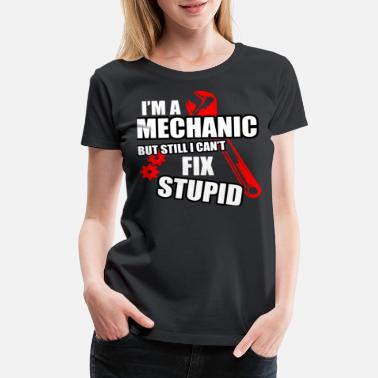 Poverty A MECHANIC CAN'T FIX STUPID - Women's Premium T-Shirt