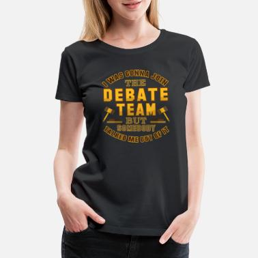 Debate Debate Team Funny Debater Debating School Shirt - Women's Premium T-Shirt