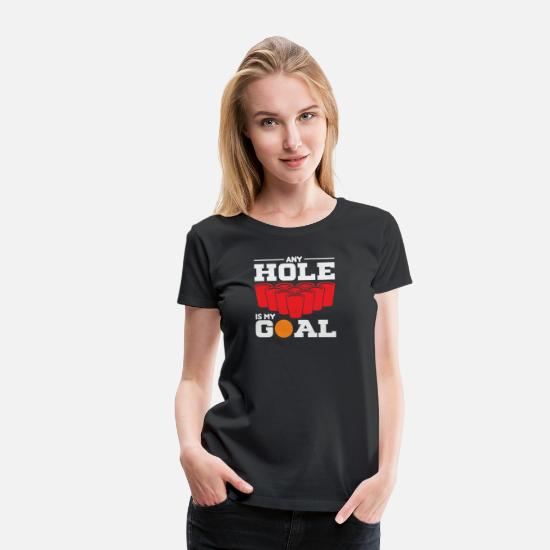 College T-Shirts - Any Hole Is My Goal T-Shirt Beer Pong Beirut Tee - Women's Premium T-Shirt black