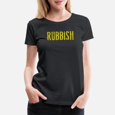 Rubbish RUBBISH - Women's Premium T-Shirt