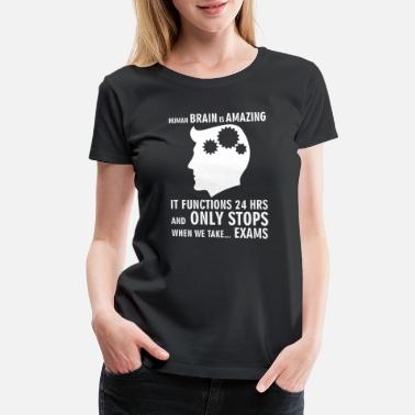 Human brain only stops when we take exams - Women's Premium T-Shirt