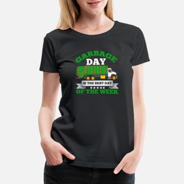 Witty Garbage Day Is The Best Day Of The Week Gifts - Women's Premium T-Shirt