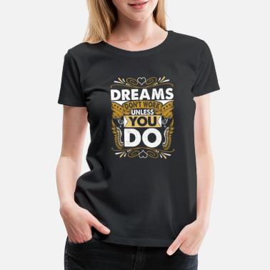 Best Father Dreams Dont Work Unless You Do Tshirt - Women's Premium T-Shirt