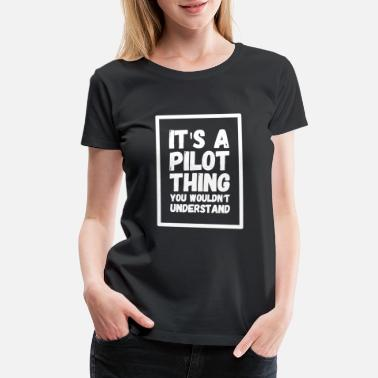 Pilots Pilot - It's a pilot thing you wouldn't understa - Women's Premium T-Shirt