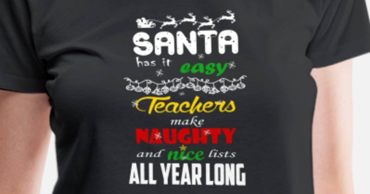eb394a06e5a64 Teacher - Make naughty and nice list all year lo Women s Premium T-Shirt