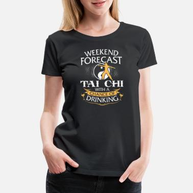 Chi Girl Weekend Forecast Tai Chi With Drinking - Women's Premium T-Shirt