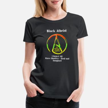 Black Atheist Black Atheist - Black Atheist -- I Reject All Sl - Women's Premium T-Shirt