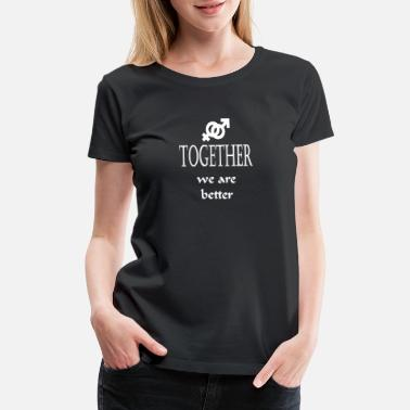 We Are Better Together Together we are better - Women's Premium T-Shirt