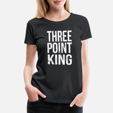 a553be748 Basketball - Funny Three Point King Basketball - Women's Premium T-.  Women's Premium T-Shirt