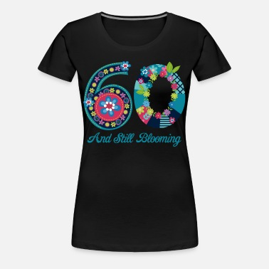 dce87be5 Blooming 60th Birthday Women's T-Shirt | Spreadshirt