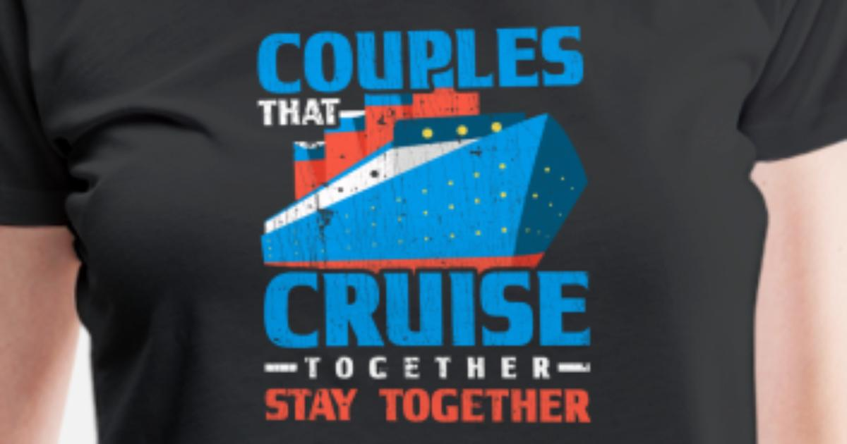 199b5e5c Couples That Cruise Together Stay Together T-Shirt Women's Premium T-Shirt  | Spreadshirt