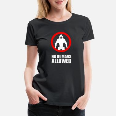 Not Allowed No Humans Allowed - Women's Premium T-Shirt