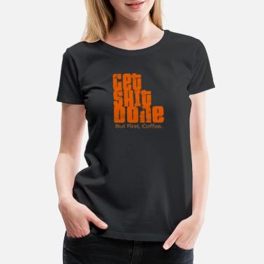 Get It Done Get Shit Done - Women's Premium T-Shirt