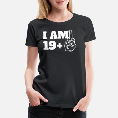 8e1b05b66 I am 19+ Middle Finger Tweenty 20 Funny Birthday - Women's. Women's  Premium T-Shirt