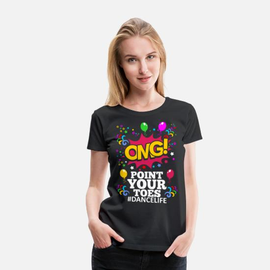 Awesome T-Shirts - OMG Point Your Toes Dance Life Tshirt - Women's Premium T-Shirt black