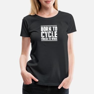 Born To Cycle Forced To Work Born to cycle forced to work - Women's Premium T-Shirt