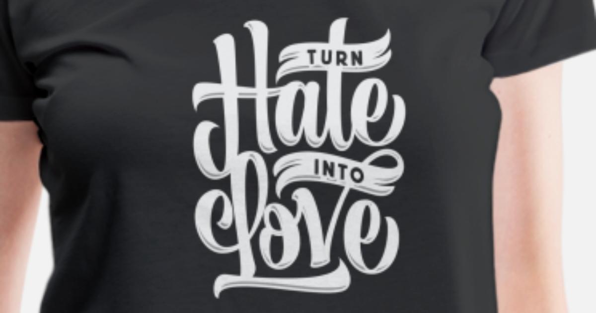 Turn hate Into Love Women's Premium T-Shirt | Spreadshirt