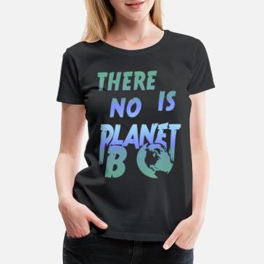 Protection There is no planet b save the planet gift idea - Women's Premium T-Shirt