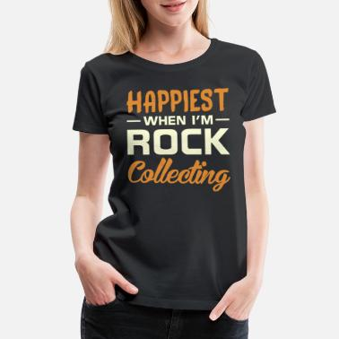 Collecting Happiest When I'm Rock Collecting Geologist - Women's Premium T-Shirt
