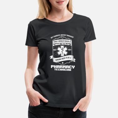 4a146c0b Funny Pharmacy Technician Funny Pharmacist Pharmacy Technician Medicine -  Women's Premium T