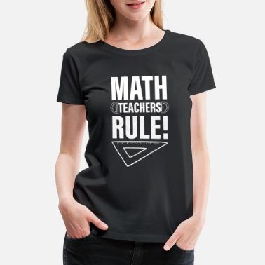 Ruler Math Teachers Rule! - Women's Premium T-Shirt