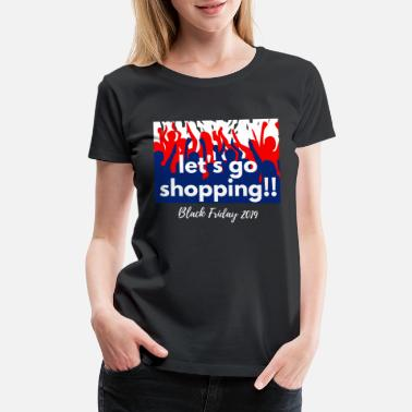 Precious Let's go shopping Black Friday 2019 squad outfit - Women's Premium T-Shirt