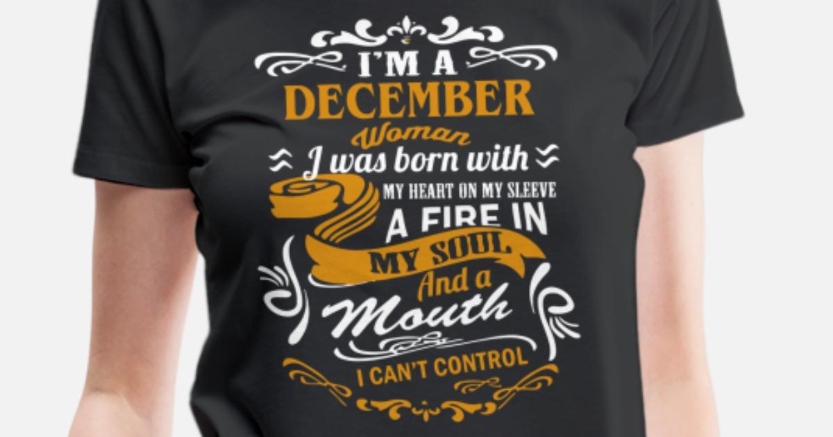 f0ffa8445 Women's Premium T-ShirtI'm a December woman I was born with my heart