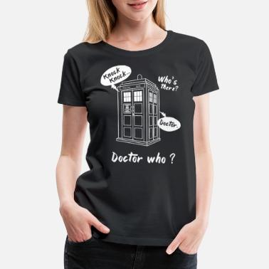 Doctor Who Silence knock knock who's there doctor who - Women's Premium T-Shirt