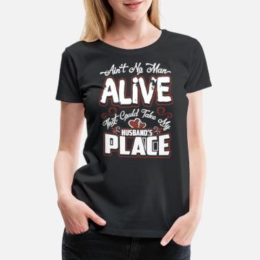 Ain't no man alive that could take my husband's pl - Women's Premium T-Shirt