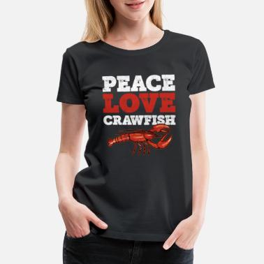 2ff364c0f9 Crawfish Boil Cajun Crawfish Boil Party Peace Love Crawfish - Women's  Premium. New. Women's Premium T-Shirt