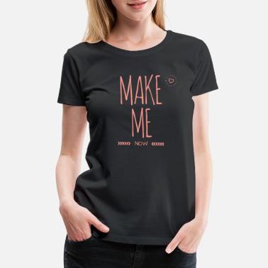 ce557cf1 Naughty Make Me - Naughty Designs - Women's Premium T-Shirt