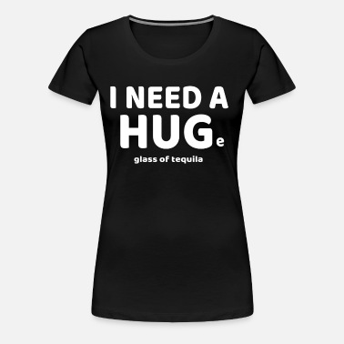 b59585038 Funny I Need A HUGe Glass of Tequila T-Shirt Women's Premium Hoodie ...