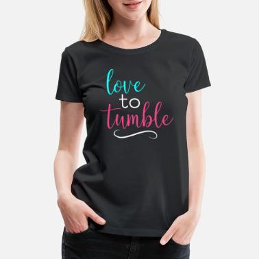 Tumbling Gymnastics Love To Tumble Gymnast Light - Women's Premium T-Shirt