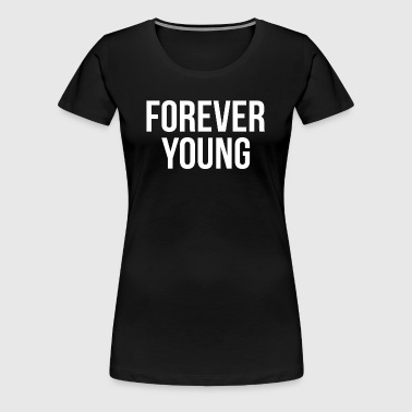 Forever Young SWAG Hipster Youth Dancer Hip Hop - Women's Premium T-Shirt