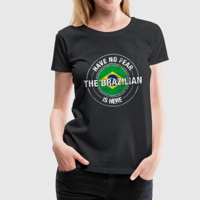 Have No Fear The Brazilian Is Here - Women's Premium T-Shirt
